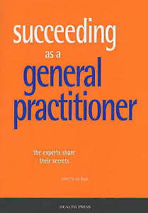 Succeeding as a General Practitioner: The Experts Share Their Secrets, Ian Bogle