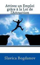 Attirez un Emploi Grâce à la Loi de L'Attraction : Trouver du Travail et...
