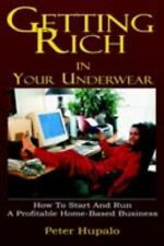 Getting Rich in Your Underwear: How to Start and Run a Profitable Home-Based Bus