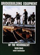 Bridgebuilding Equipment of the Wehrmacht 1939-1945: (Schiffer Military/Aviation