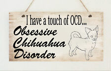 Chihuahua Lover OCD Dog Puppy Pet Sign Plaque Gift Present Family Friend