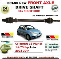 FOR CITROEN C3 Pluriel 1.4 73bhp Auto 2003-2011 NEW FRONT AXLE RIGHT DRIVESHAFT
