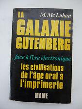 Mc LUHAN. La Galaxie Gutenberg face à l'ère électronique. 1967