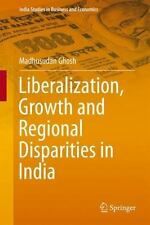 Liberalization, Growth and Regional Disparities in India by Madhusudan Ghosh...