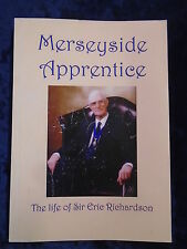 MERSEYSIDE APPRENTICE THE LIFE OF SIR ERIC RICHARDSON-SELF PUBLISHED 2004 - P/B