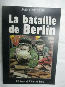 """Saint-Paulien """"La Bataille de Berlin"""" /Editions de l'Homme Libre 1999"""