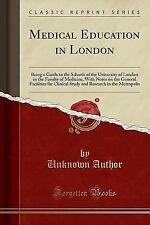 Medical Education in London: Being a Guide to the Schools of the University of L