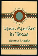 Apaches -Lipan in Texas by Schilz 1767-1860 Their Religion, History, Alliances