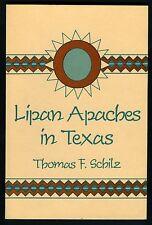 Lipan Apaches in Texas by Schilz 1767-1860 Their Religion, History, Alliances