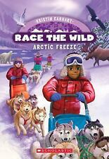 Race the Wild: Arctic Freeze 3 by Kristin Earhart (2015, Paperback)