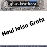 **Heul leise Greta!** 20cm x 2cm Autoaufkleber / Tuning Fun Sticker *Farbwahl*