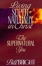 The Supernatural You (Living Super-Naturally in Christ) Bright, Bill Paperback