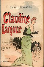 Claudine Lamour par Camille Lemonnier.Couverture ill.par Chéret.1893.Ed.orig.