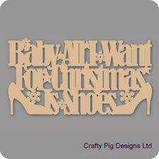 Baby All I Want For Christmas Is Shoes Plaque - 3mm MDF Wooden Craft Blank