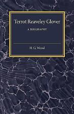 Terrot Reaveley Glover : A Biography by H. G. Wood (2015, Paperback)