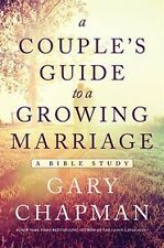 A Couple's Guide to a Growing Marriage : A Bible Study by Gary Chapman (2014,...