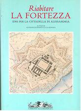 DURBIANO REINERO RIABITARE LA FORTEZZA CITTADELLA ALESSANDRIA ALLEMANDI 2002