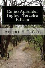 Como Aprender Ingles - Terceira Edicao : En Anglais et en Portugais by Arthur...