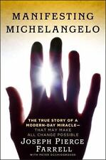 Manifesting Michelangelo: The True Story of a Modern-Day Miracle--That May Make