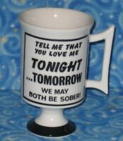 Funny Sexy Mugs by Arnart Tell Me That You Love Me We both may be SOBER Tomorrow