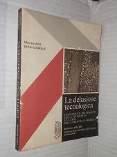 LA DELUSIONE TECNOLOGICA Orio Giarini Henri Louberge Mondadori 1978 scienza di