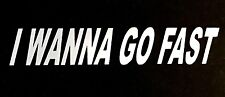 I WANNA GO FAST DECAL STICKER FORD DODGE CHEVY VW JDM CAR TRUCK HONDA TOYOTA SUV