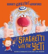 George's Amazing Adventures: Spaghetti with the Yeti by Adam Guillain and.