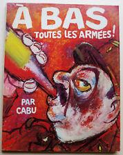 A Bas Toutes les Armées ! CABU éd du Square Oct 1977 EO