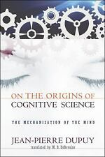 On the Origins of Cognitive Science: The Mechanization of the Mind (MIT Press)