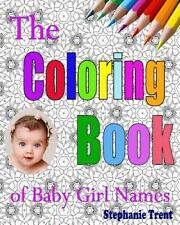 The Coloring Book of Baby Girl Names : The Adult Coloring Book Stress Free...