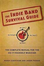 The Indie Band Survival Guide : The Complete Manual for the Do-It-Yourself Musi…