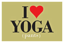 I Love Yoga Pants Exercise Gym Fashion College Humor Typography Poster - 18x12