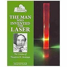 The Man Who Invented the Laser: The Genius of Theodore H. Maiman (Geni-ExLibrary