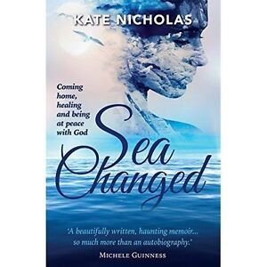 Sea Changed: Coming Home,Healing and Being at Peace with God by Kate Nicholas