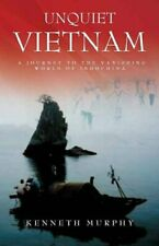 Unquiet Vietnam: New Dispatches from Across the Plane of Jars By Kenneth Murphy