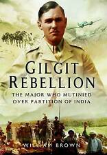 Gilgit Rebellion: The Major Who Mutinied Over Partition of India William Brown