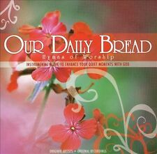 OUR DAILY BREAD- HYMNS OF WORSHIP BY VARIOUS ARTISTS (CD, FEB 2006) NEW SEALED