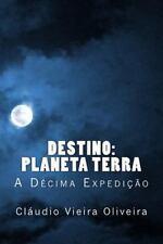 Destino: Planeta Terra : A décima Expedição by Cláudio Oliveira (2014,...
