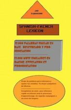 Spanish- French Lexicon : 12,000 Words Similar in Both Languages by Jimmy...