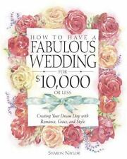 How to Have a Fabulous Wedding for $10,000 or Less: Creating Your Dream Day with