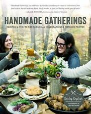 Handmade Gatherings: Recipes and Crafts for Seasonal Celebrations and Potluck P