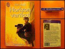 Horizon vertical. K.W. Jeter. Science-Fiction. J'Ai Lu N° 2798 du 04/1990