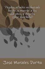 Pepito, el ni�o Rechazado Hasta Su Muerte a los 33 a�os, y �ngelo, �flor...