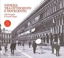 Venezia tra Ottocento e Novecento nelle Fotografie di Tomaso Filippi