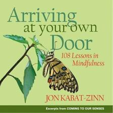Arriving at Your Own Door: 108 Lessons in Mindfulness, Jon Kabat-zinn