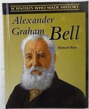 Scientists Who Made History: Alexander Graham Bell by Stewart Ross 2001 Hardcove