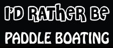 Lettering Car Decal Sticker I'D RATHER BE PADDLE BOATING BOAT PEDDLE