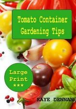 Tomato Container Gardening Tips : Large Print by Kaye Dennan (2014,...