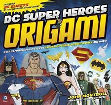 DC Super Heroes Origami: 45 Folding Projects for Batman, Superman, Wonder Woman,