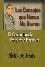 Los Consejos Que Nunca Me Dieron : Un Camino Hacia La by Nicky de Jesus...